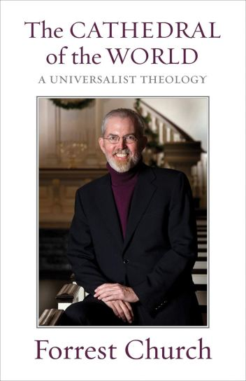 The Cathedral of the World: Universalist Theology (Boston: Beacon, 2009)