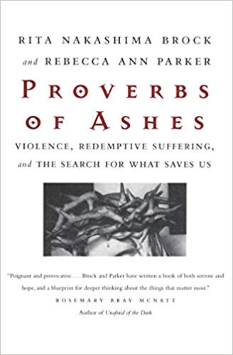 Proverbs of Ashes: Violence, Redemptive Suffering, and the Search for What Saves Us (2002)