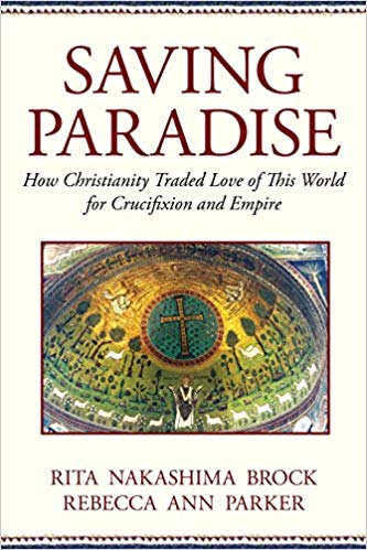 Saving Paradise: How Christianity Traded Love of This World for Crucifixion and Empire (2009)