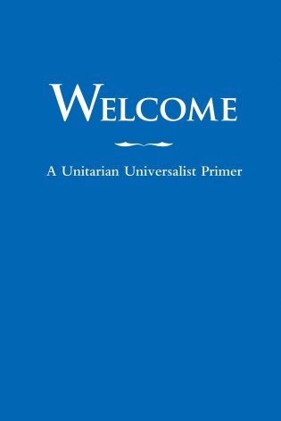 Welcome: A Unitarian Universalist Primer (Boston: Skinner, 2008)